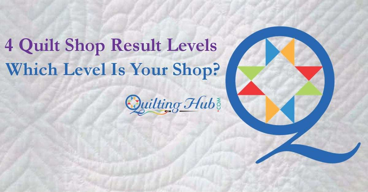 4 Quilt Shop Result Levels On QuiltingHub
