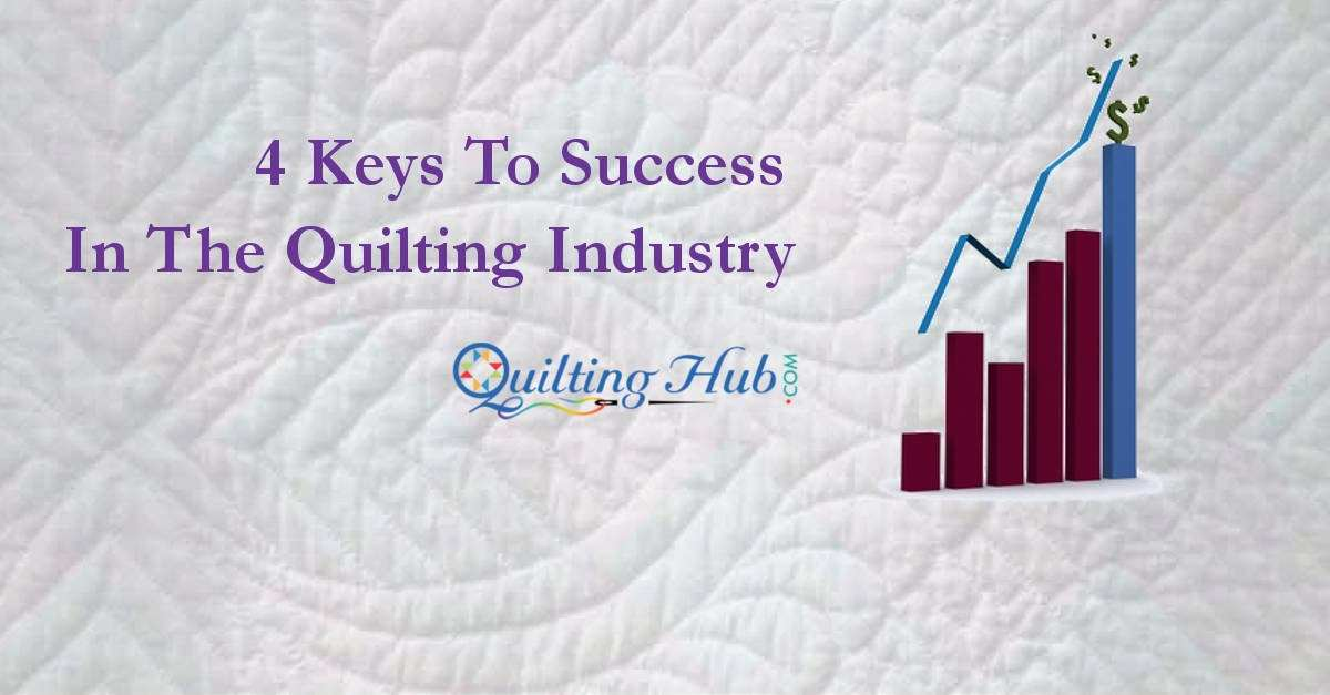4 Keys To Success In The Quilting Industry