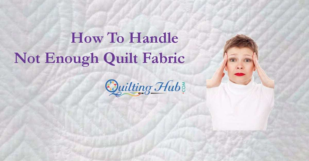 How To Handle Not Enough Quilt Fabric