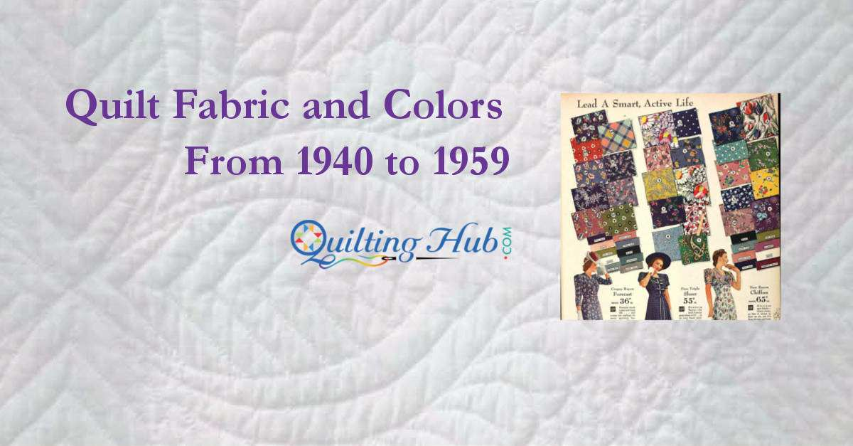 Quilt Fabric and Colors from 1940 to 1959