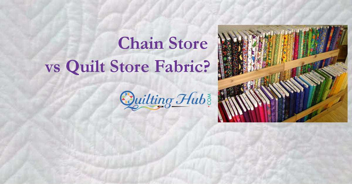 Chain Store vs Quilt Store Fabric?