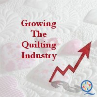 Growing/Expanding The Quilting Industry