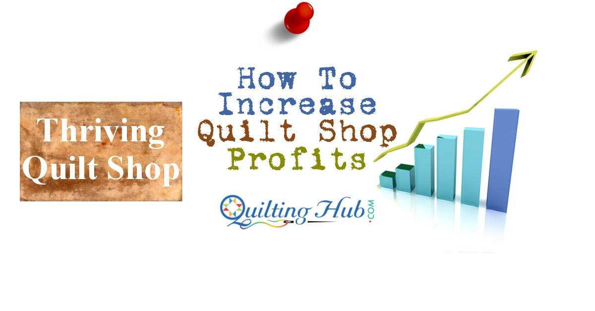 How To Increase Quilt Shop Profits