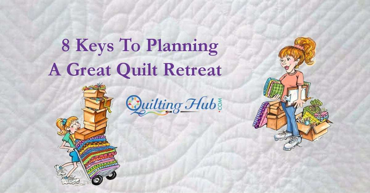 8 Keys To Planning a Great Quilt Retreat