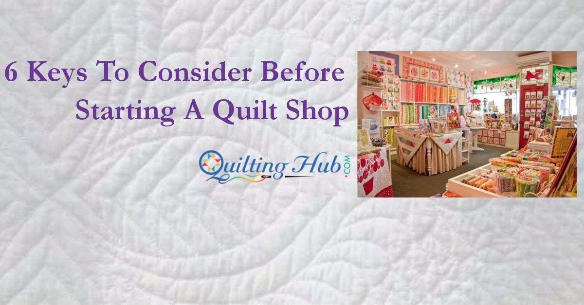 6 Keys To Consider Before Starting A Quilt Shop
