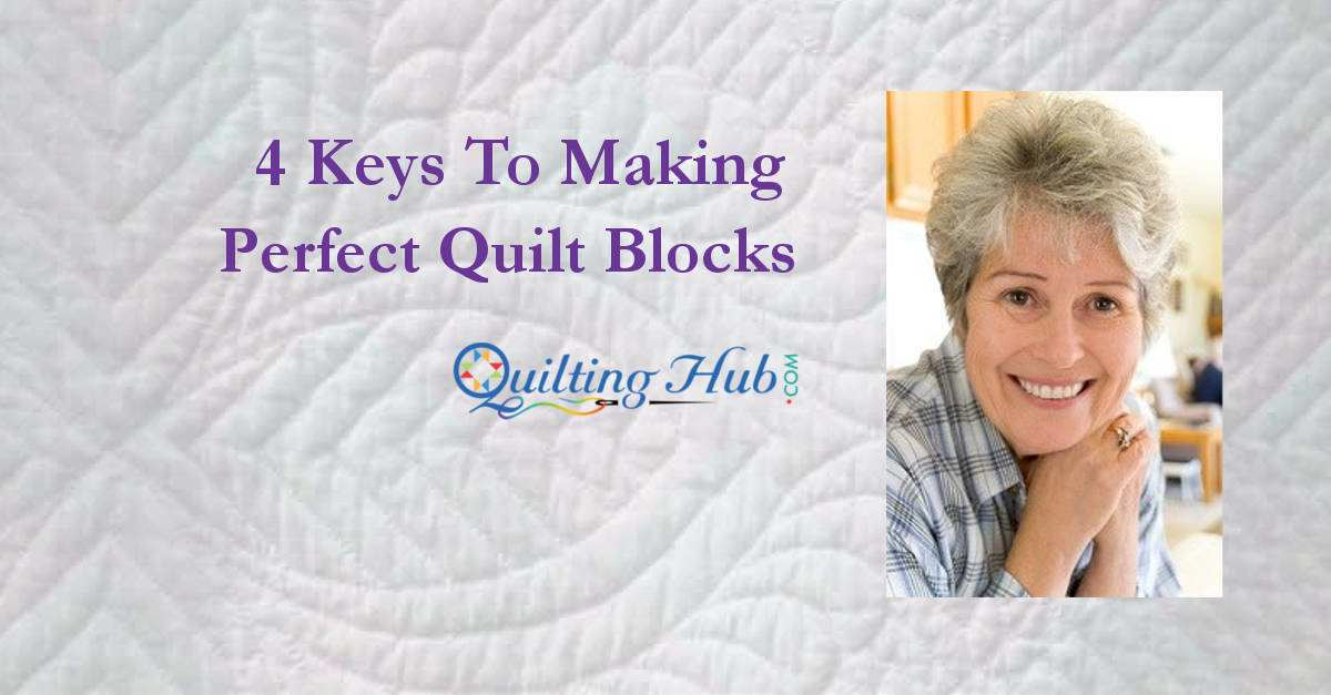 4 Keys To Making Perfect Quilt Blocks