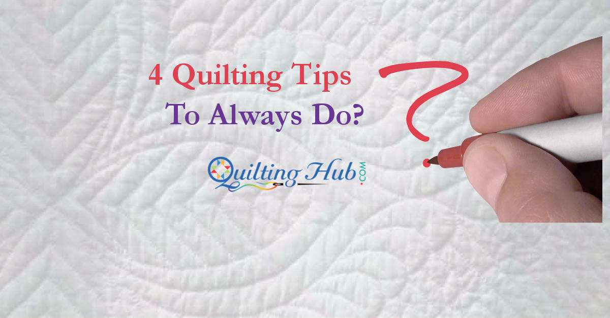 4 Quilting Tips To Always Do?