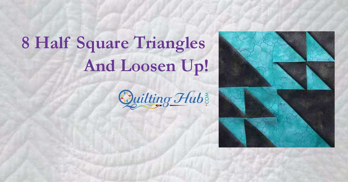 8 Half Square Triangles And Loosen Up