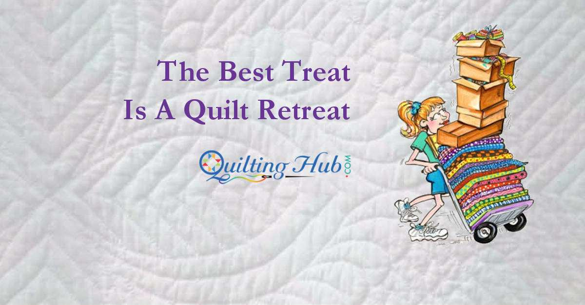 The Best Treat is a Quilt Retreat!