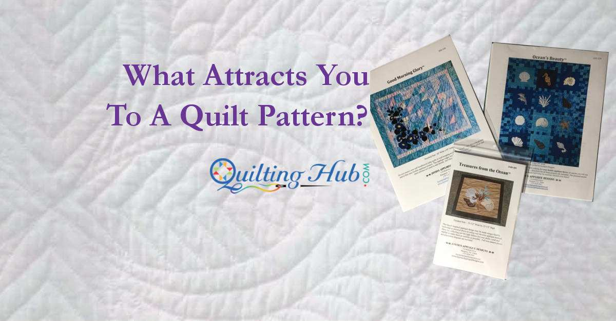 What Attracts You to a Quilt Pattern?