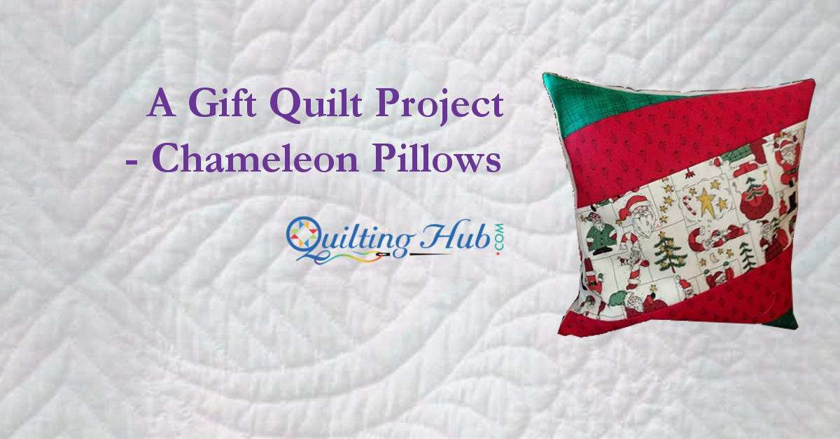 A Gift Quilt Project - Chameleon Pillows