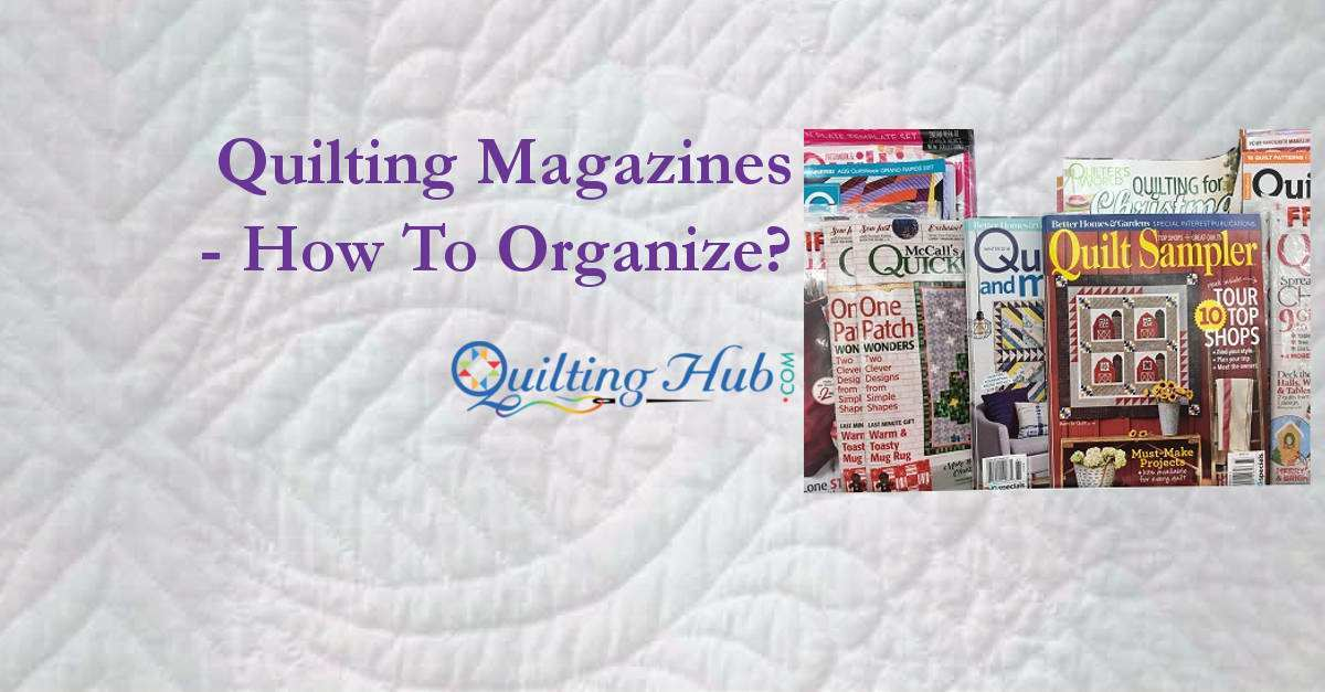 Quilting Magazines - How To Organize?