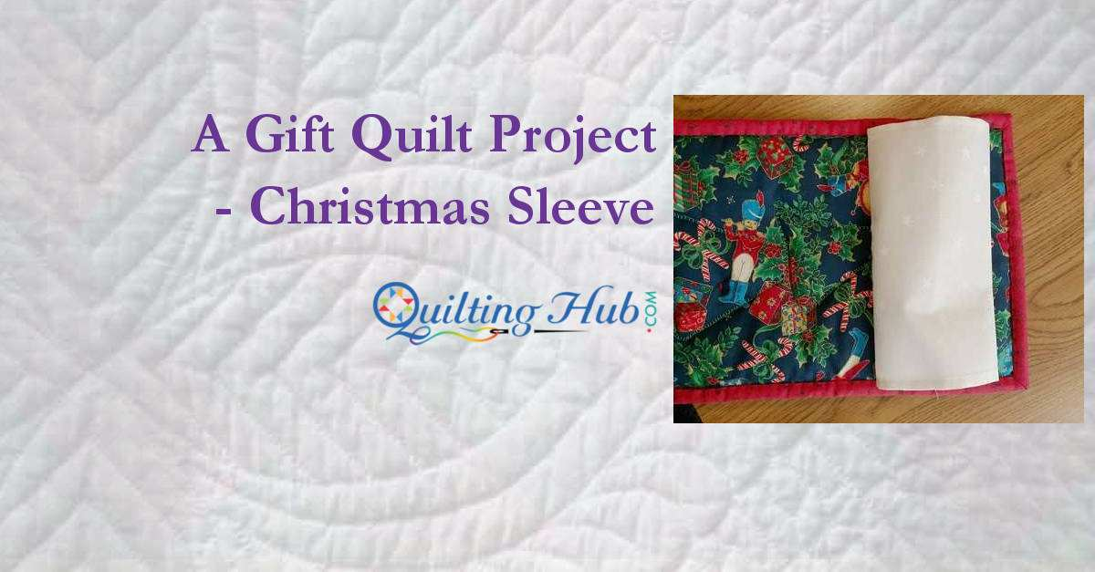 A Gift Quilt Project - Christmas Sleeve