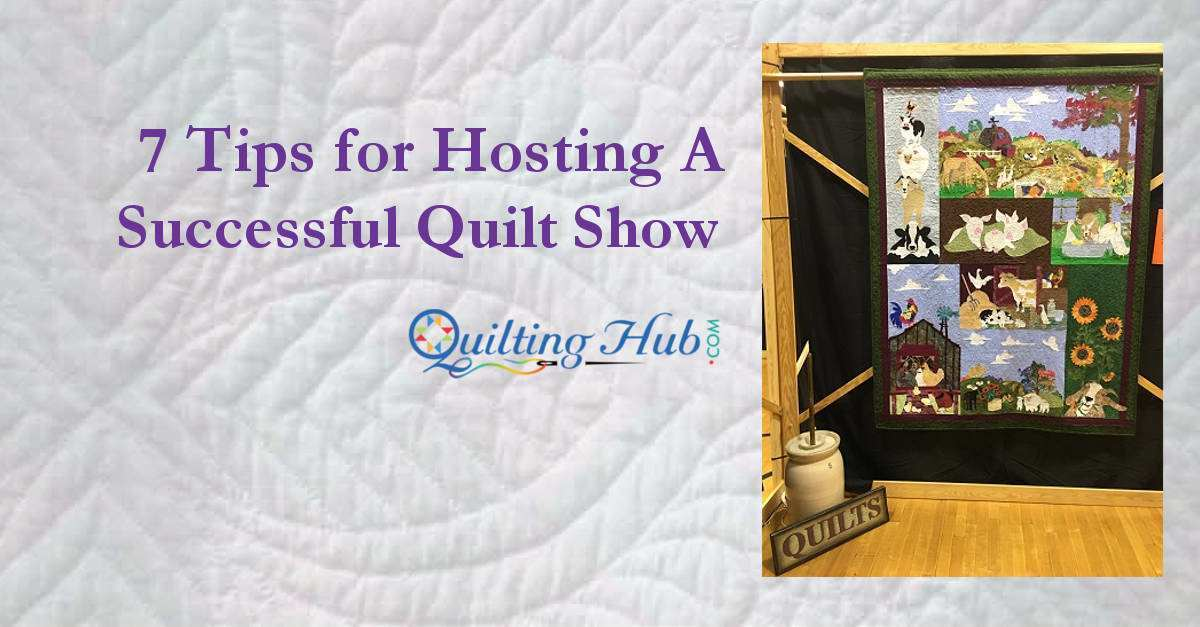 7 Tips for Hosting A Successful Quilt Show