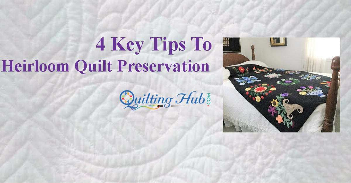4 Key Tips To Heirloom Quilt Preservation