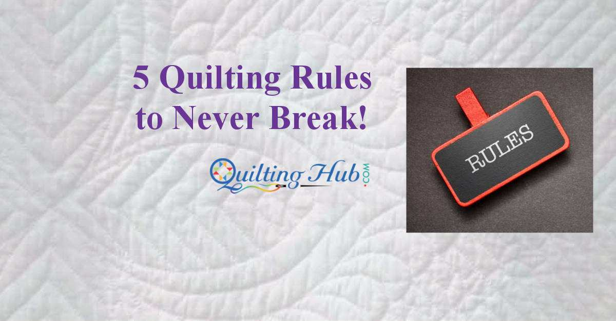 5 Quilting Rules To Never Break