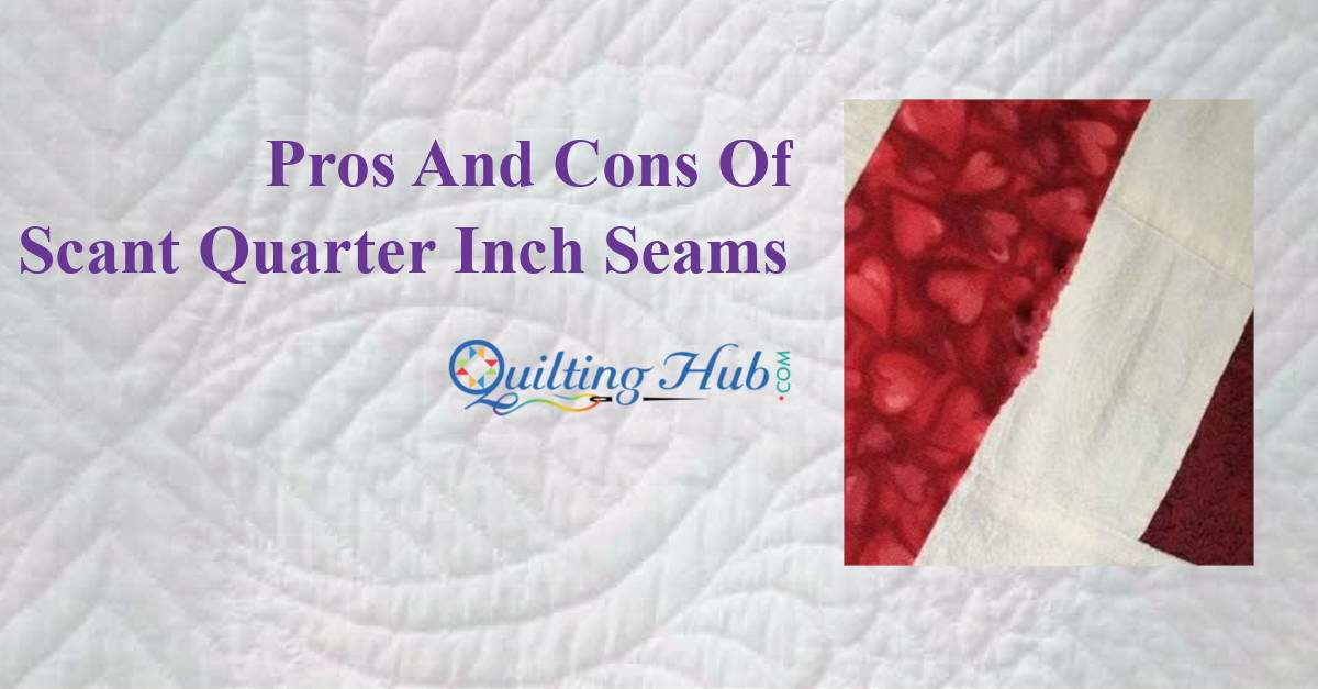 Pros and Cons of Scant Quarter Inch Seams