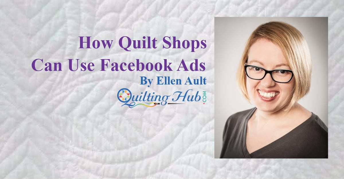 How Quilt Shops Can Use Facebook Ads
