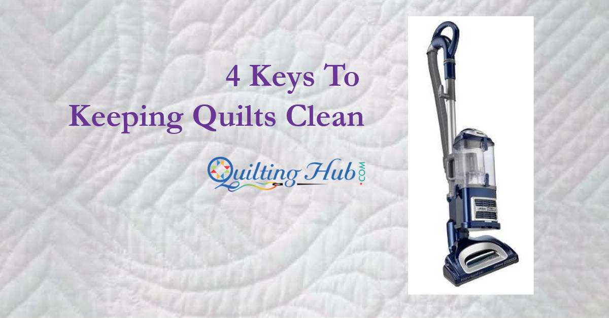 4 Keys To Keeping Quilts Clean