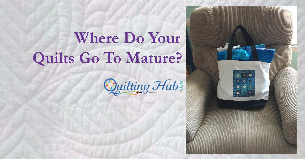 Where Do Your Quilts Go To Mature?
