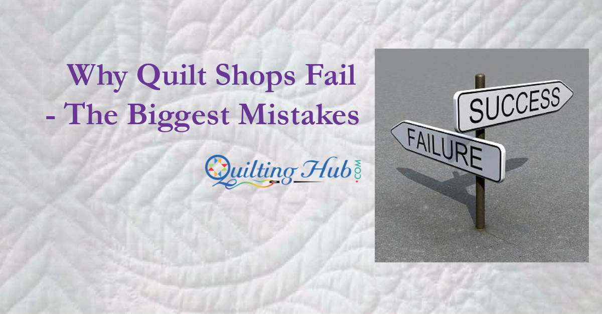 Why Quilt Shops Fail - The Biggest Mistakes