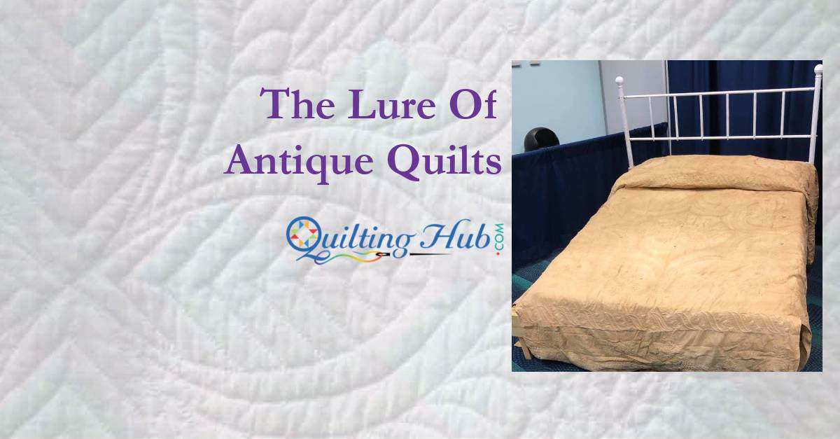 The Lure of Antique Quilts