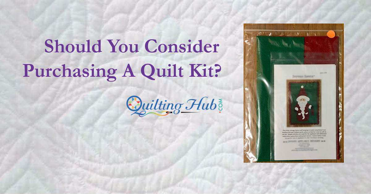 Should You Consider Purchasing A Quilt Kit?