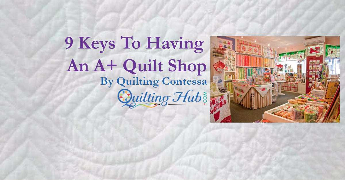 9 Keys To Having An A+ Quilt Shop