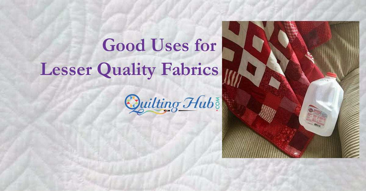 Good Uses for Lesser Quality Fabrics