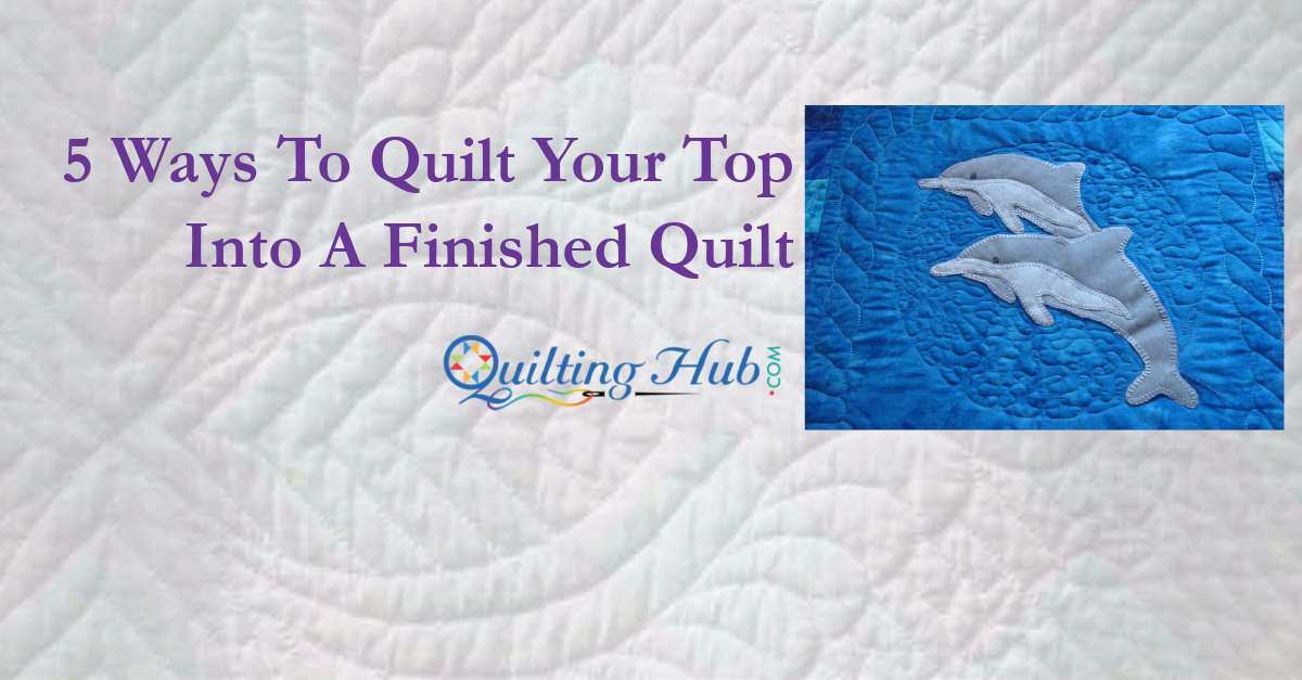 5 Ways to Finish Your Quilt Top