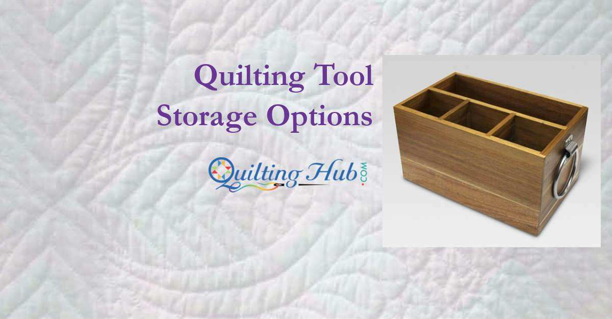 Quilting Tool Storage Options