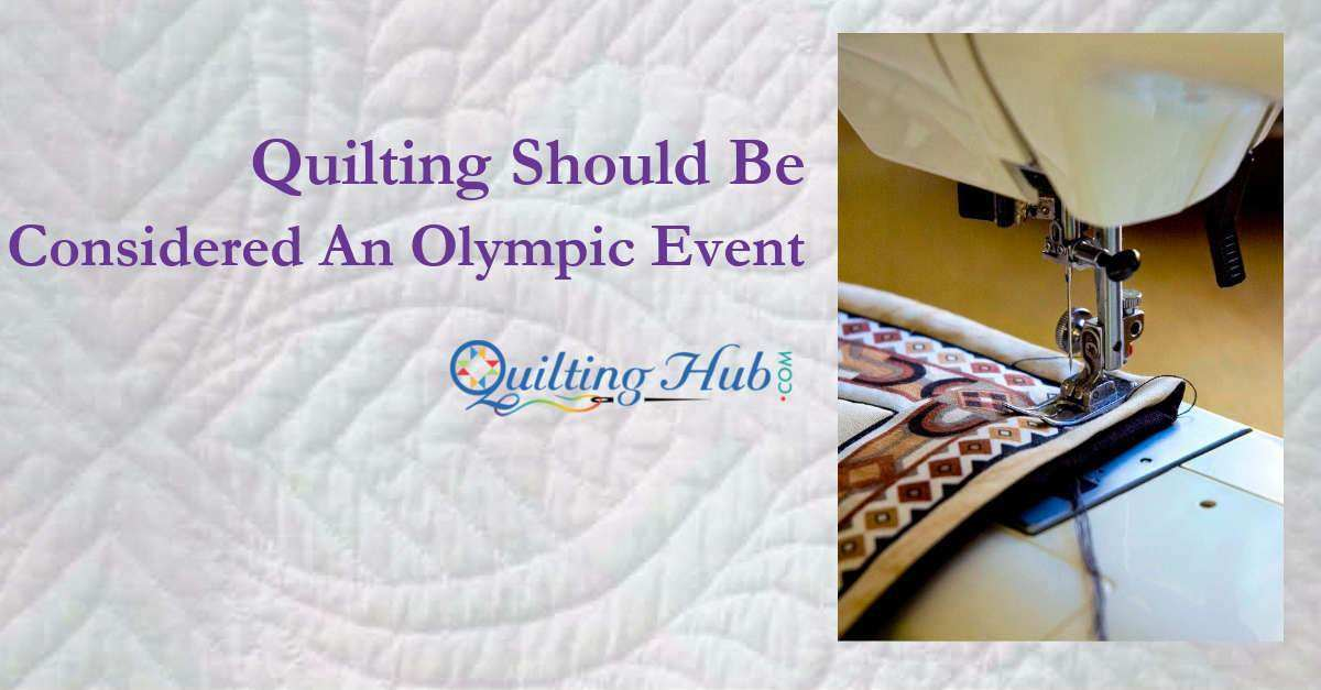 Quilting Should Be Considered An Olympic Event