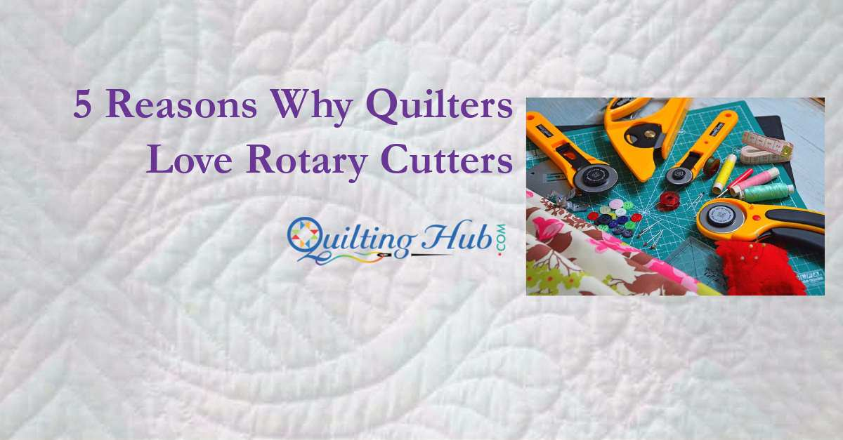 5 Reasons Why Quilters Love Rotary Cutters