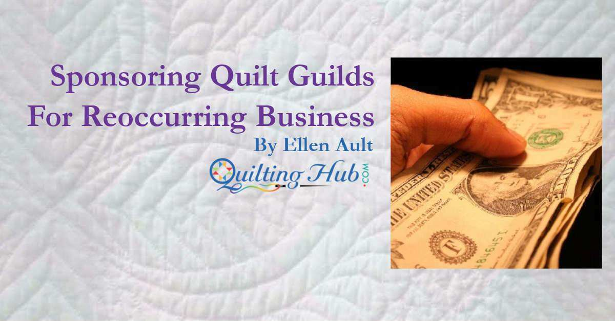 Sponsoring Quilt Guilds for Reoccurring Business