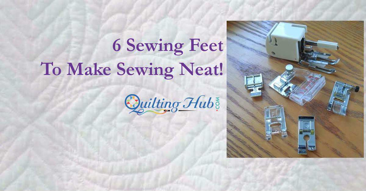 6 Sewing Feet to Make Your Quilting Neat