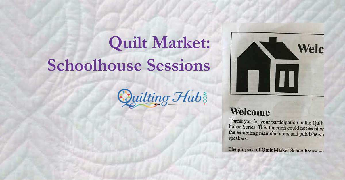 Quilt Market: Schoolhouse Sessions