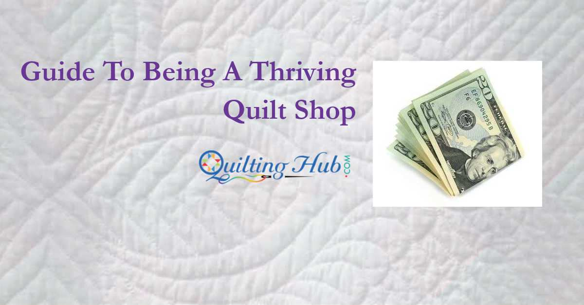 Guide To Being A Thriving Quilt Shop