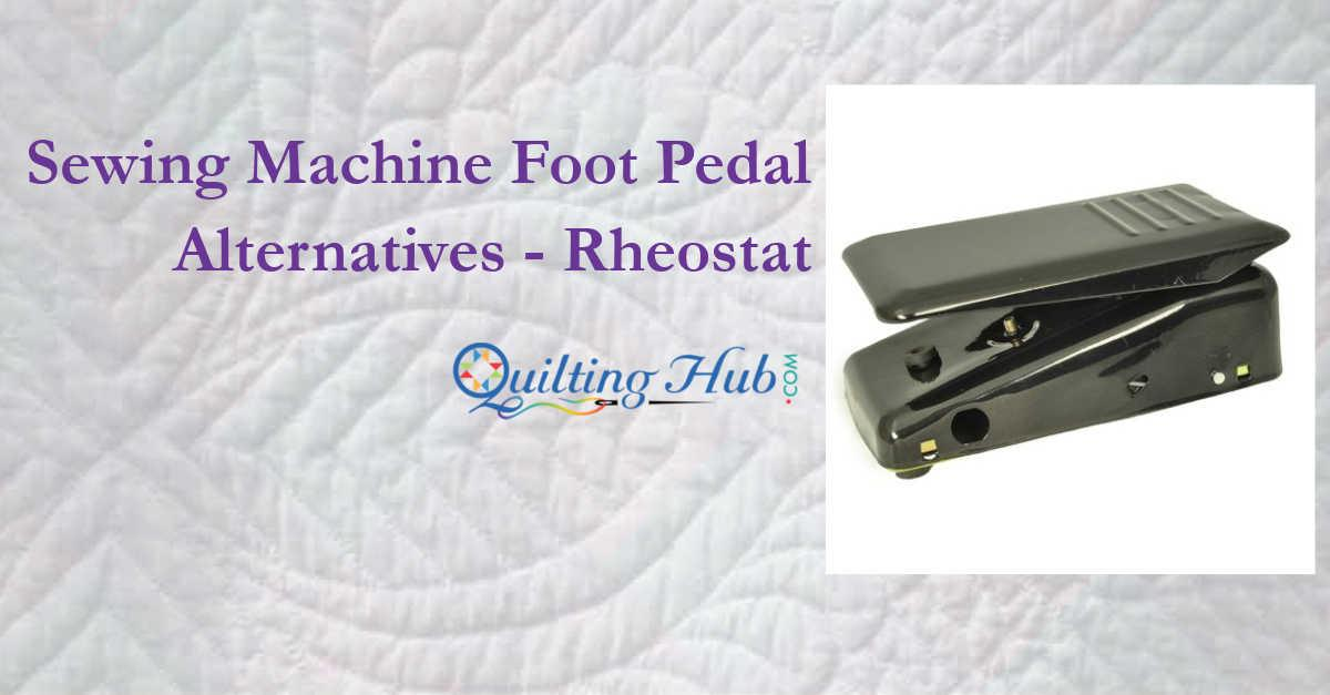 Sewing Machine Foot Pedal Alternatives - Rheostat