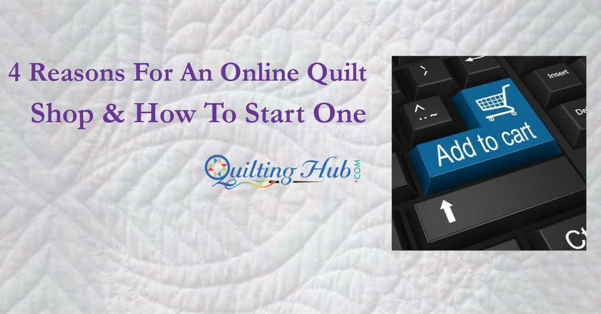 4 Reasons For An Online Quilt Store & How To Start One
