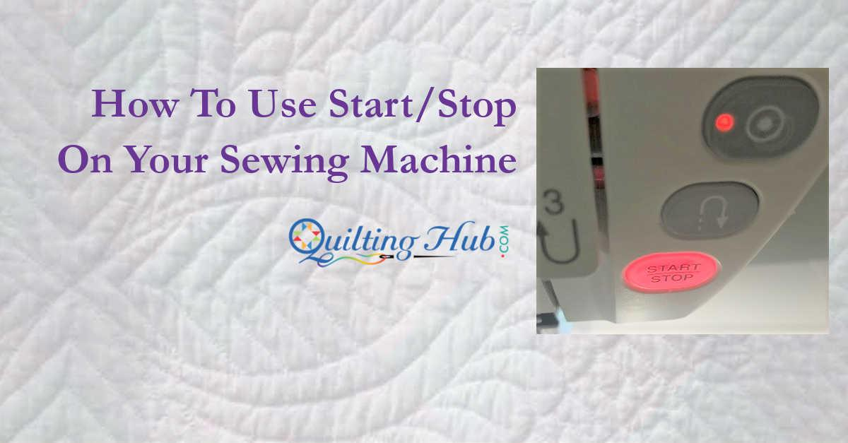 How To Use Start/Stop On Your Sewing Machine
