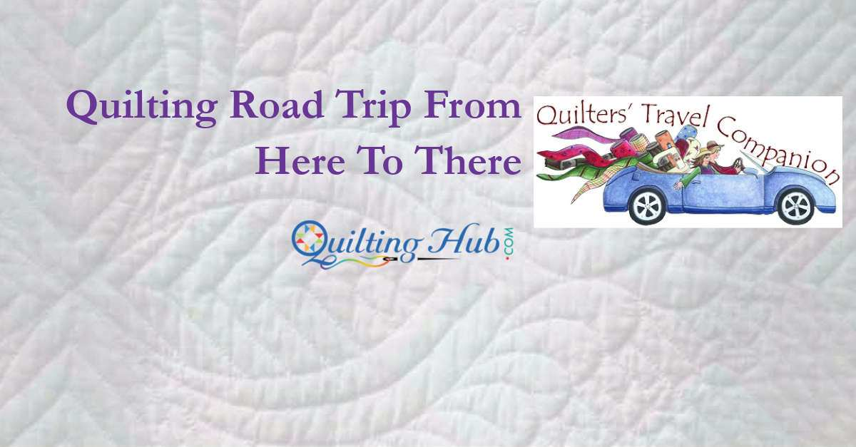 Quilting Road Trip From Here To There
